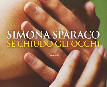 """""""Se chiudo gli occhi""""  di Simona Sparaco – Recensione"""